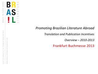 Promoting Brazilian Literature Abroad Translation and Publication Incentives Overview – 2010-2013