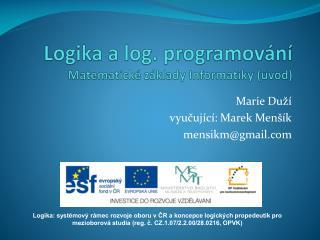 Logika  a log.  p rogramov ání Matematické základy Informatiky (úvod)