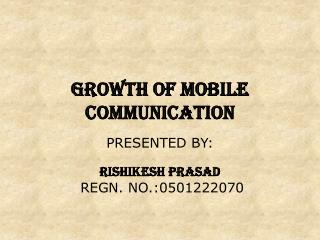 GROWTH OF MOBILE COMMUNICATION