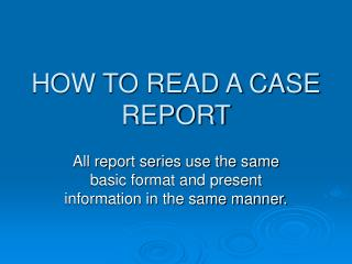 HOW TO READ A CASE REPORT