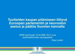VANK-seminaari 10.9.2008: EU:n uusi sisämarkkinoiden tavarapaketti Anja Liukko