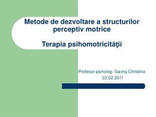 Metode de dezvoltare a structurilor perceptiv motrice Terapia psihomotricit ăţii