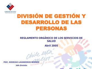 DIVISIÓN DE GESTIÓN Y DESARROLLO DE LAS PERSONAS REGLAMENTO ORGÁNICO DE LOS SERVICIOS DE SALUD