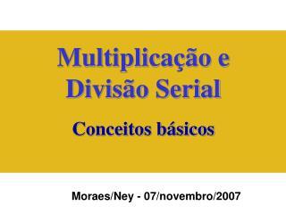 Multiplicação e  Divisão Serial Conceitos básicos