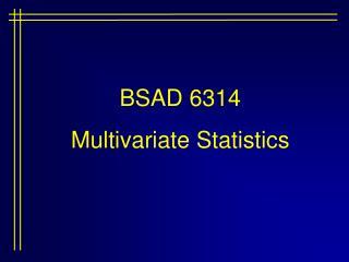 BSAD 6314  Multivariate Statistics