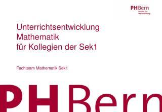 Unterrichtsentwicklung Mathematik  für Kollegien der Sek1 Fachteam Mathematik Sek1