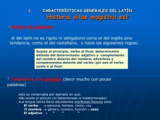 CARACTERÍSTICAS GENERALES DEL LATÍN Historia vitae magistra est