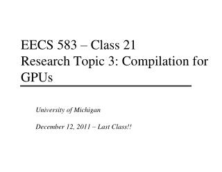 EECS 583 – Class 21 Research Topic 3: Compilation for GPUs