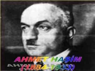 AHMET HAŞİM (1884-1933)