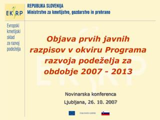 Objava prvih javnih razpisov v okviru Programa razvoja podeželja za obdobje 2007 - 2013