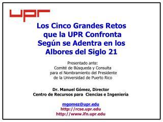 Los Cinco Grandes Retos  que la UPR Confronta  Según se Adentra en los  Albores del Siglo 21