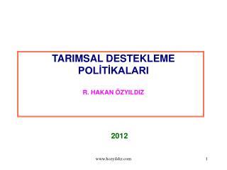TARIMSAL DESTEKLEME POLİTİKALARI  R. HAKAN ÖZYILDIZ