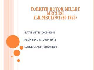 Türkiye büyük millet meclisi İLK MECLİS(1920 1923)