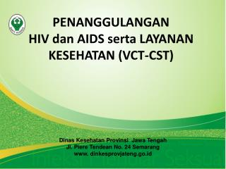 PENANGGULANGAN HIV dan AIDS serta LAYANAN KESEHATAN (VCT-CST)