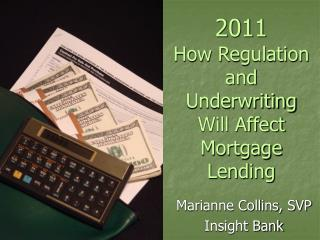 2011 How Regulation  and Underwriting Will Affect Mortgage Lending