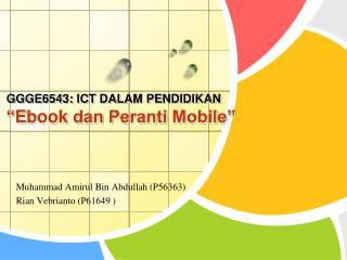"""GGGE6543: ICT DALAM PENDIDIKAN """" Ebook  dan Peranti Mobile"""""""