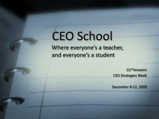 CEO School Where everyone�s a teacher,  and everyone�s a student
