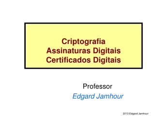 Criptografia Assinaturas Digitais Certificados Digitais