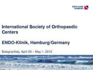 I nternational  S ociety of  O rthopaedic  C enters ENDO-Klinik, Hamburg/Germany