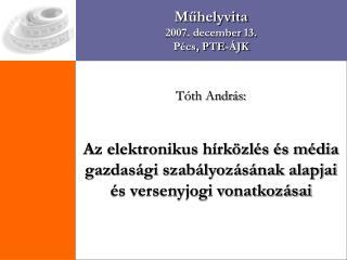 Műhelyvita 2007. december 13. Pécs, PTE-ÁJK