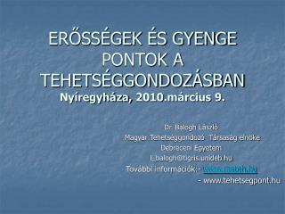 ERŐSSÉGEK ÉS GYENGE PONTOK A TEHETSÉGGONDOZÁSBAN Nyíregyháza, 2010.március 9.