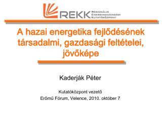 A hazai energetika fejlődésének  társadalmi, gazdasági feltételei, jövőképe