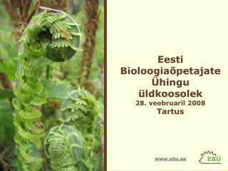 Eesti BioloogiaõpetajateÜhingu üldkoosolek 28. veebruaril 2008 Tartus ebu.ee