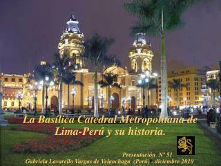 La Basílica Catedral Metropolitana de  Lima-Perú y su historia.