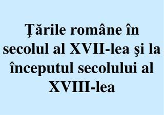 Ţările române în secolul al XVII-lea şi la începutul secolului al XVIII-lea