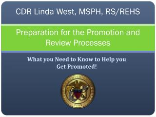 CDR Linda West, MSPH, RS/REHS Preparation for the Promotion and Review Processes