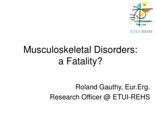 Musculoskeletal Disorders:  a Fatality?
