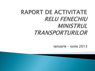 RAPORT DE ACTIVITATE RELU FENECHIU MINISTRUL TRANSPORTURILOR