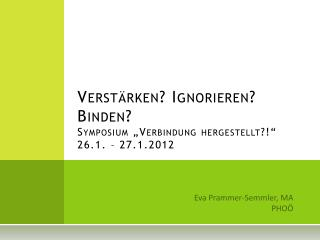 """Verstärken? Ignorieren? Binden? Symposium """"Verbindung hergestellt?!"""" 26.1. – 27.1.2012"""
