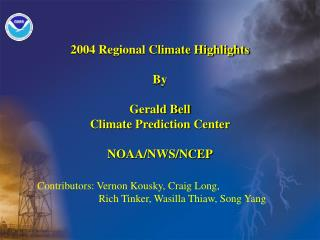 2004 Regional Climate Highlights By Gerald Bell Climate Prediction Center NOAA/NWS/NCEP