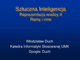 Sztuczna Inteligencja Reprezentacja wiedzy II Ramy i inne