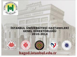İSTANBUL ÜNİVERSİTESİ HASTANELERİ  GENEL DİREKTÖRLÜĞÜ 2010-2014