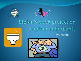Stefan's  book project on captain underpants