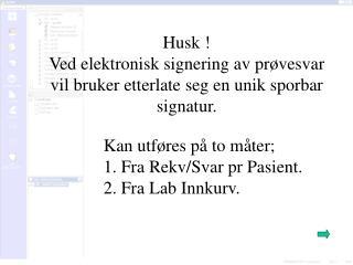 Kan utføres på to måter; Fra Rekv/Svar pr Pasient.  Fra Lab Innkurv.