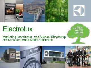 Electrolux Marketing koordinator, web Michael Skrydstrup HR Konsulent Anne Mette Hildebrand