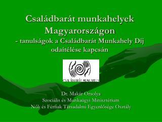 Dr. Makár Orsolya Szociális és Munkaügyi Minisztérium
