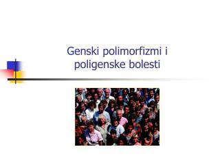 Genski polimorfizmi i  poligenske bolesti