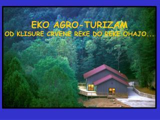 EKO AGRO-TURIZAM OD KLISURE CRVENE REKE DO REKE OHAJO...