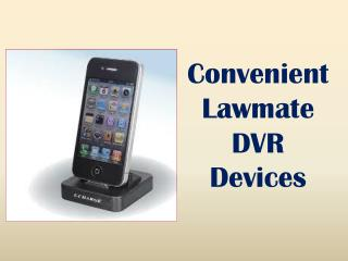 Convenient Lawmate DVR Devices