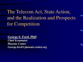 The Telecom Act, State Action, and the Realization and Prospects for Competition