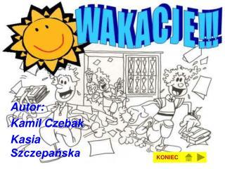 Autor: Kamil Czebak Kasia Szczepańska
