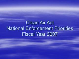 Clean Air Act National Enforcement Priorities Fiscal Year 2007