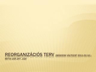 """Reorganizációs terv  (második változat 2011.02.10.) Mitta Car Zrt  """"CSA"""""""