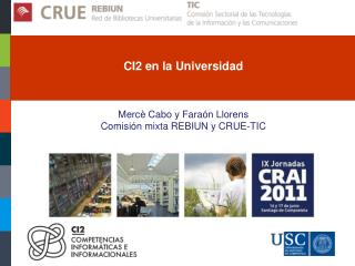 CI2 en la Universidad Mercè Cabo y Faraón Llorens Comisión mixta REBIUN y CRUE-TIC