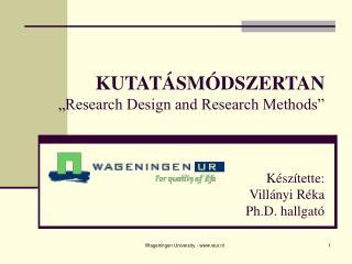 """KUTATÁSMÓDSZERTAN """"Research Design and Research Methods"""" Készítette: Villányi Réka Ph.D. hallgató"""