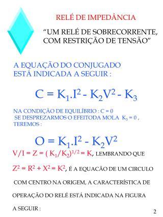 A EQUAÇÃO DO CONJUGADO  ESTÁ INDICADA A SEGUIR : C = K 1 .I 2  - K 2 V 2  - K 3